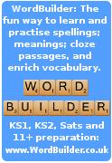 WordBuilder: The fun way to learn & practice spellings & meanings and enrich your vocabulary.KS1, KS2, 11+ spellings: www.WordBuilder.co.uk