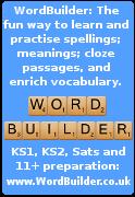 WordBuilder: The fun way to learn & practice spellings & meanings and enrich your vocabulary.KS1, KS2, 11+ spellings: www.WordBuilder.co.uk